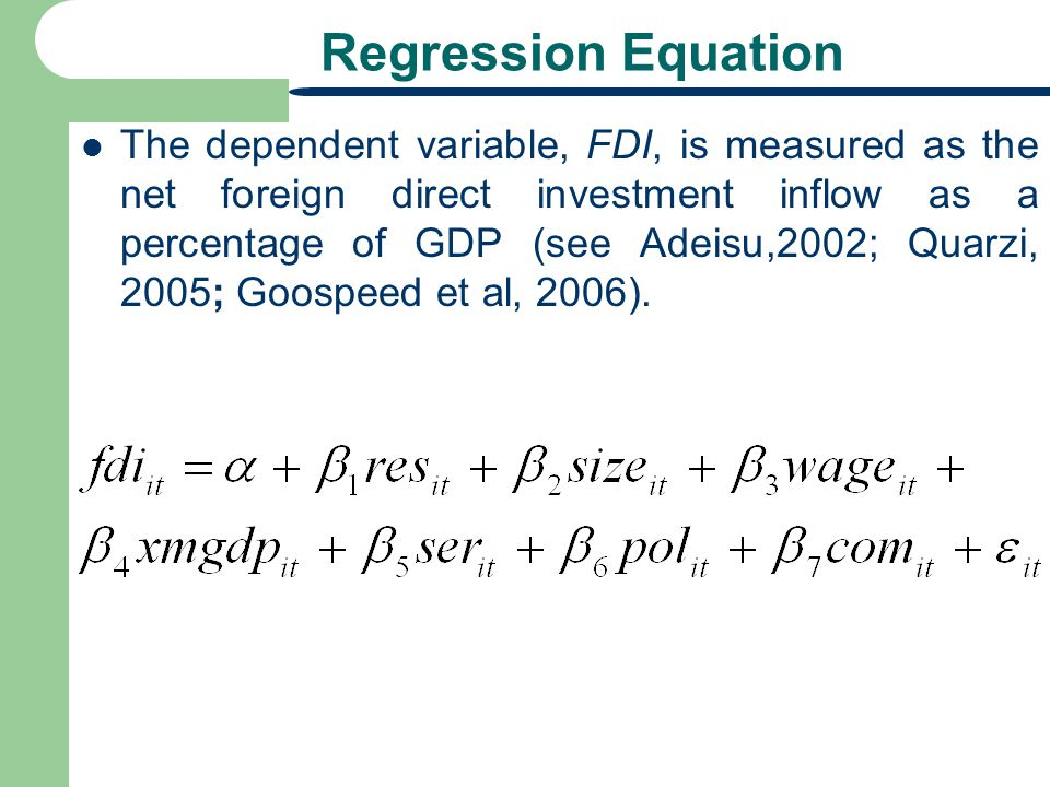 Regression Equation The dependent variable, FDI, is measured as the net foreign direct investment inflow as a percentage of GDP (see Adeisu,2002; Quar