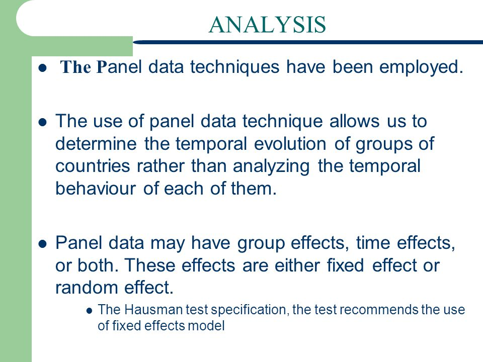 ANALYSIS The P anel data techniques have been employed.