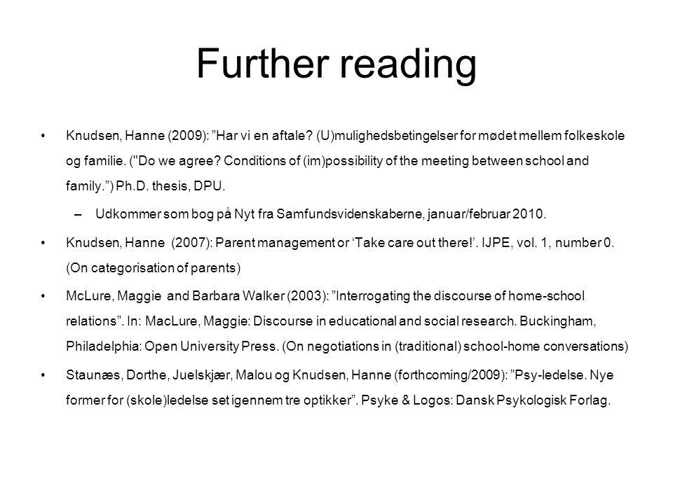 Further reading Knudsen, Hanne (2009): Har vi en aftale? (U)mulighedsbetingelser for mødet mellem folkeskole og familie. (
