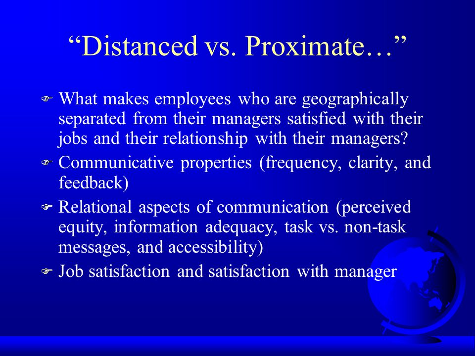 Distanced vs. Proximate… F What makes employees who are geographically separated from their managers satisfied with their jobs and their relationship