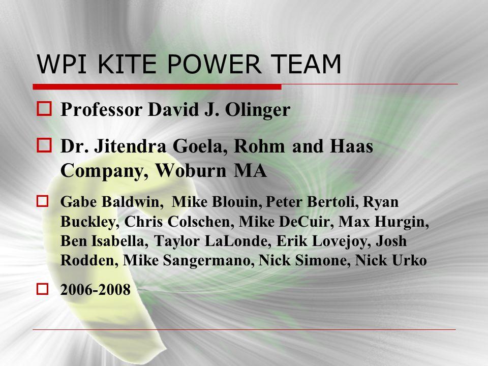 WPI KITE POWER TEAM Professor David J. Olinger Dr. Jitendra Goela, Rohm and Haas Company, Woburn MA Gabe Baldwin, Mike Blouin, Peter Bertoli, Ryan Buc
