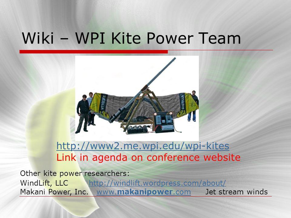 Wiki – WPI Kite Power Team http://www2.me.wpi.edu/wpi-kites Link in agenda on conference website Other kite power researchers: WindLift, LLC http://wi