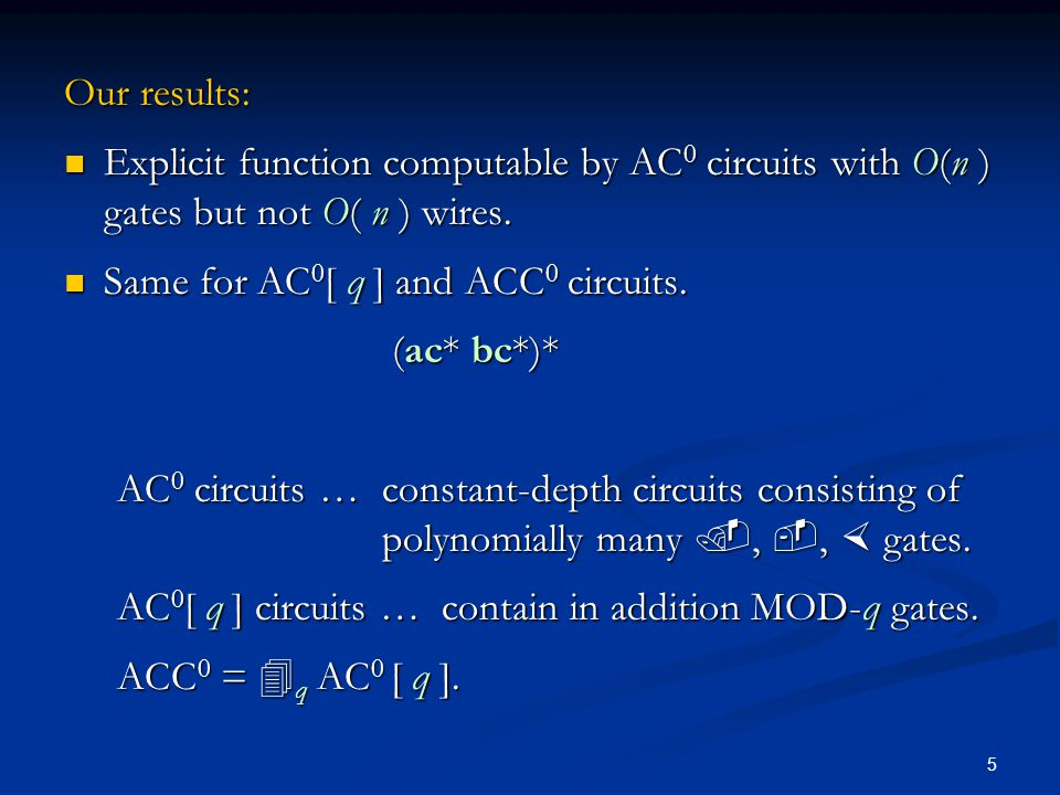 6 Precise characterization of regular languages computable by AC 0 circuits with O( n ) wires.