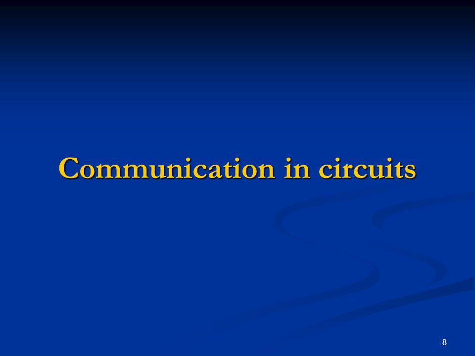 8 Communication in circuits