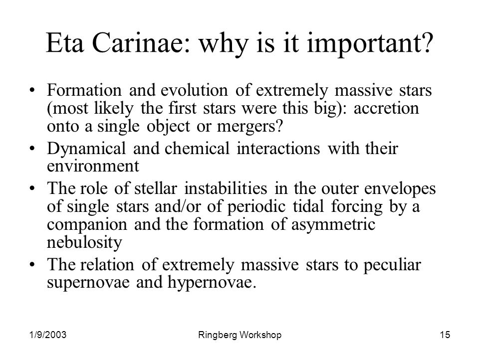 1/9/2003Ringberg Workshop15 Eta Carinae: why is it important.