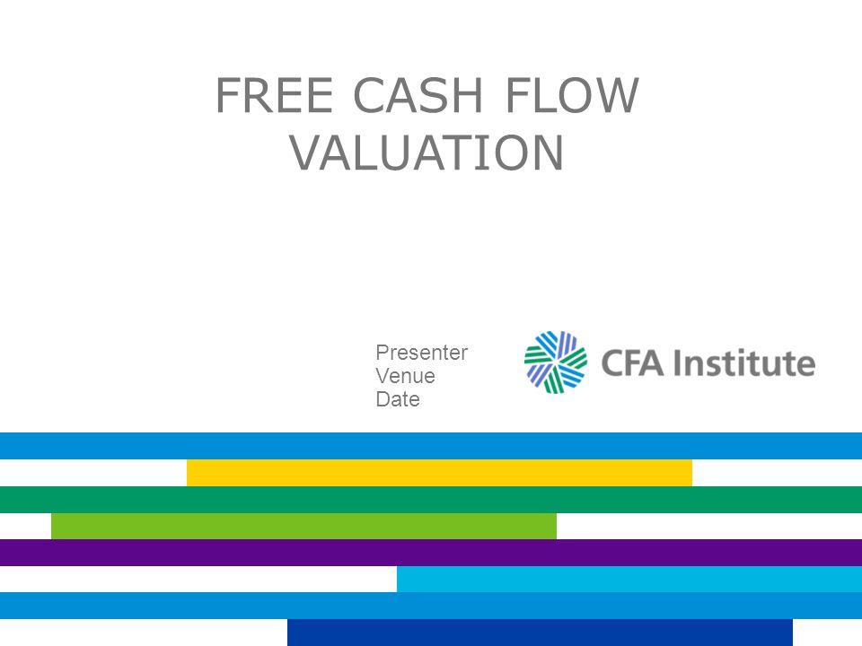 FREE CASH FLOW VALUATION Presenter Venue Date