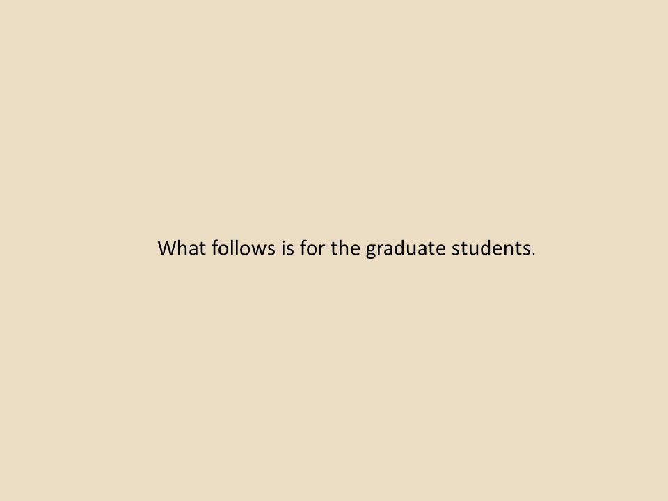 What follows is for the graduate students.