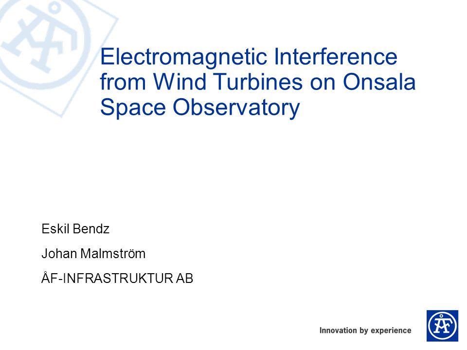 Eskil Bendz Johan Malmström ÅF-INFRASTRUKTUR AB Electromagnetic Interference from Wind Turbines on Onsala Space Observatory