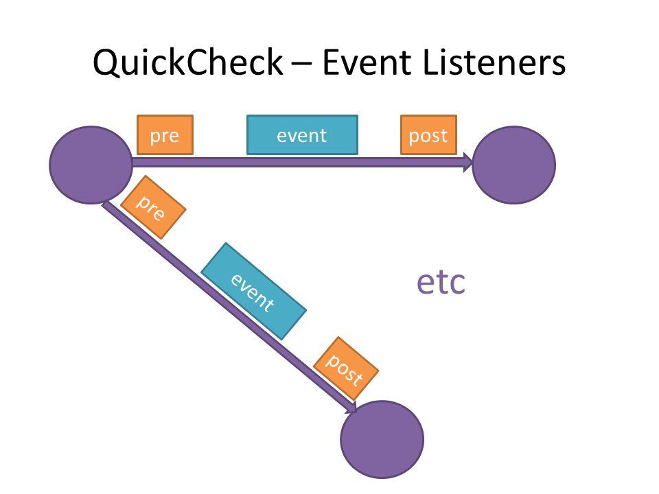 QuickCheck – Event Listeners prepostevent prepostevent etc