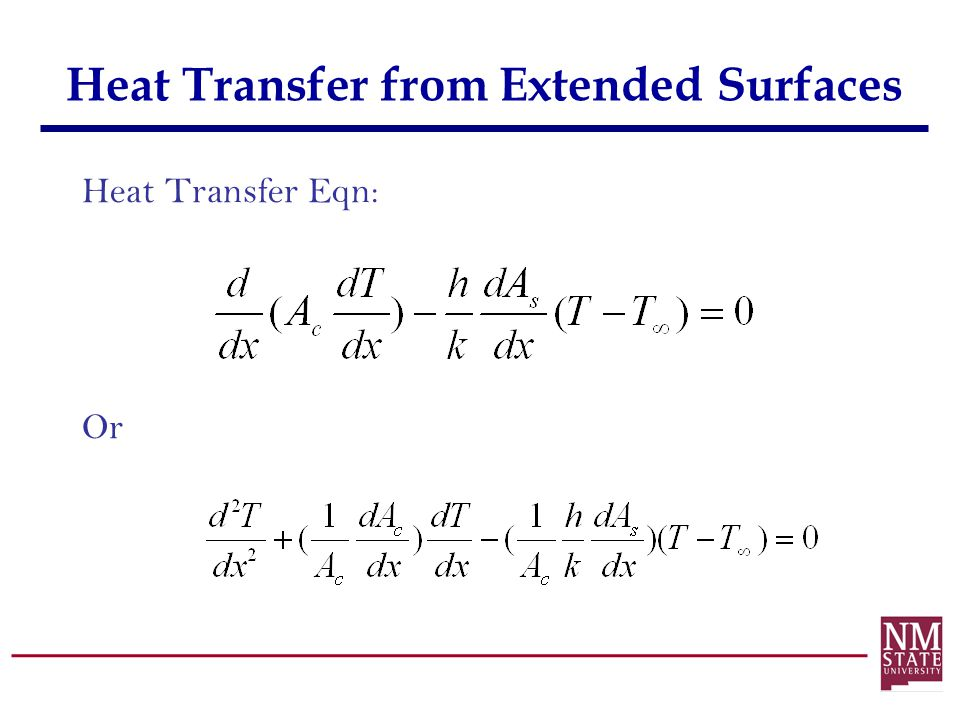 Heat Transfer from Extended Surfaces Heat Transfer Eqn: Or