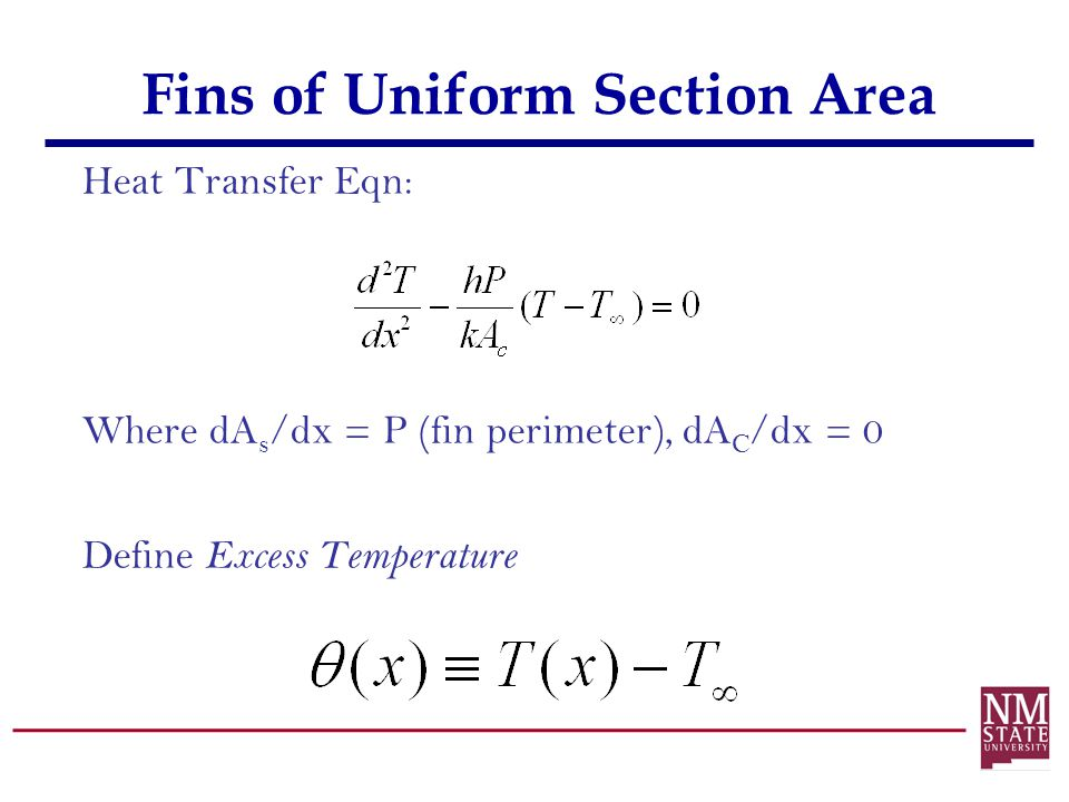 Heat Transfer Eqn: Where dA s /dx = P (fin perimeter), dA C /dx = 0 Define Excess Temperature