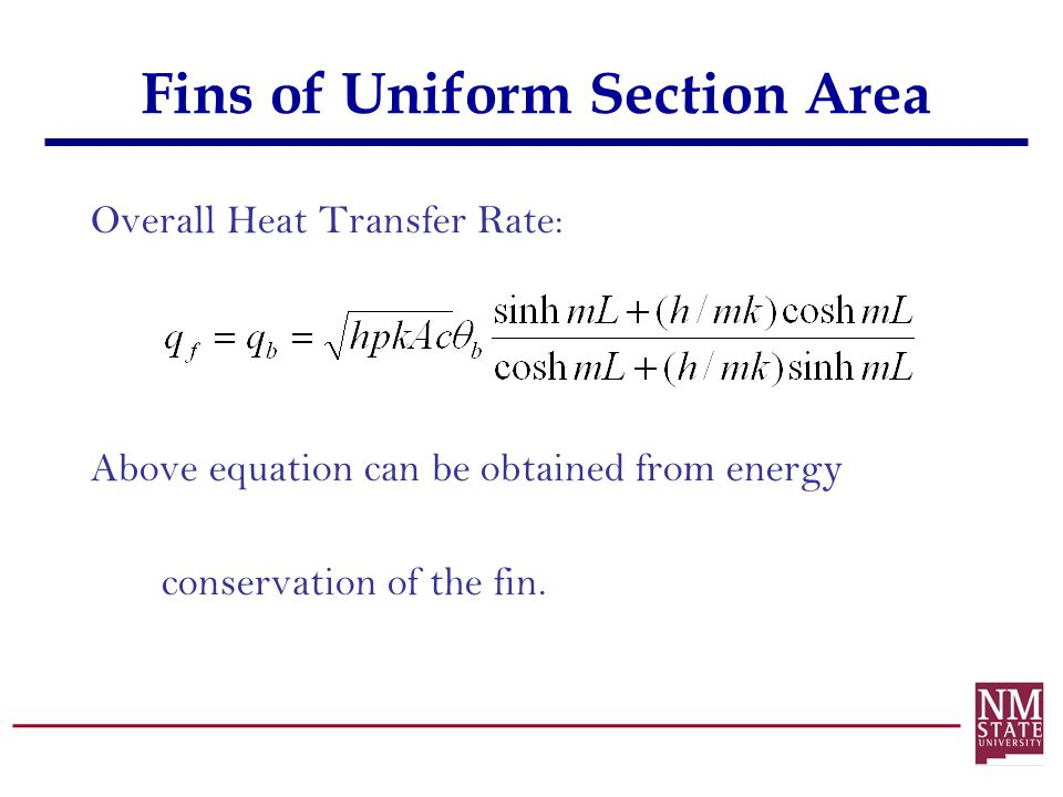 Fins of Uniform Section Area Overall Heat Transfer Rate: Above equation can be obtained from energy conservation of the fin.