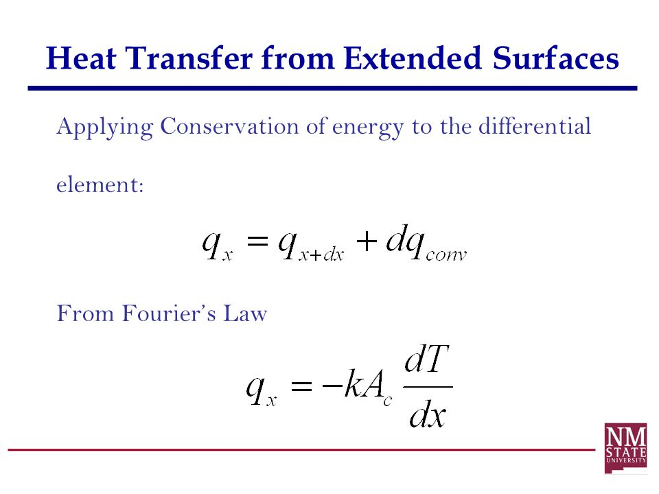 Heat Transfer from Extended Surfaces Applying Conservation of energy to the differential element: From Fouriers Law