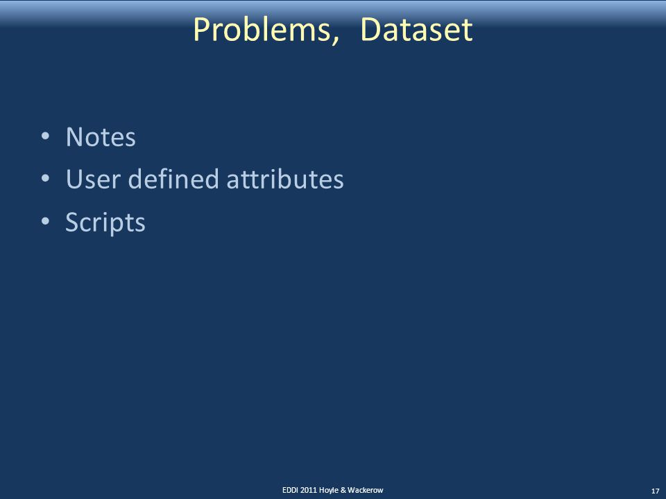Problems, Dataset Notes User defined attributes Scripts EDDI 2011 Hoyle & Wackerow 17