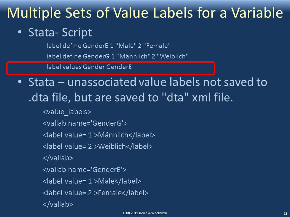 Multiple Sets of Value Labels for a Variable Stata- Script label define GenderE 1 Male 2 Female label define GenderG 1 Männlich 2 Weiblich label values Gender GenderE Stata – unassociated value labels not saved to.dta file, but are saved to dta xml file.
