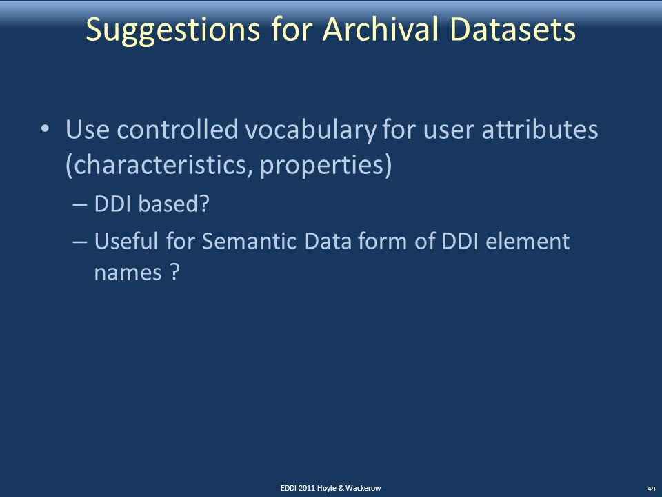 Suggestions for Archival Datasets Use controlled vocabulary for user attributes (characteristics, properties) – DDI based.
