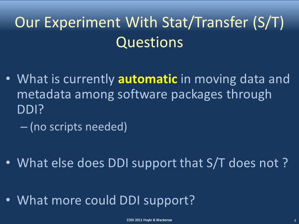 Our Experiment With Stat/Transfer (S/T) Questions What is currently automatic in moving data and metadata among software packages through DDI.