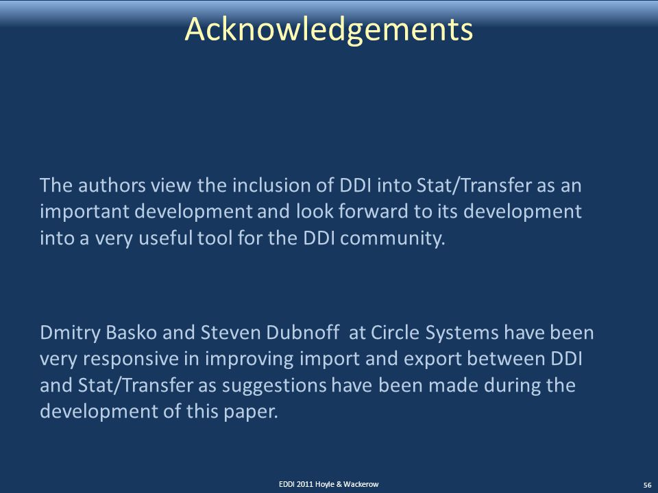 Acknowledgements The authors view the inclusion of DDI into Stat/Transfer as an important development and look forward to its development into a very useful tool for the DDI community.