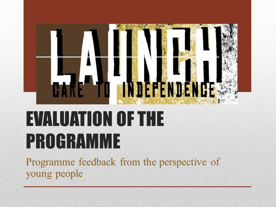 EVALUATION OF THE PROGRAMME Programme feedback from the perspective of young people