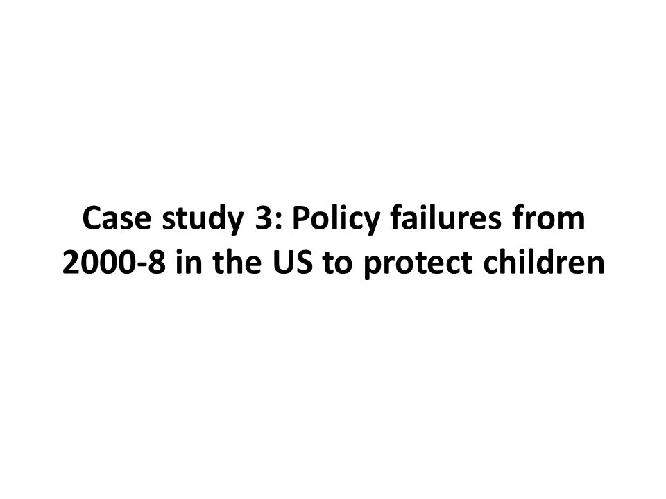 Case study 3: Policy failures from 2000-8 in the US to protect children