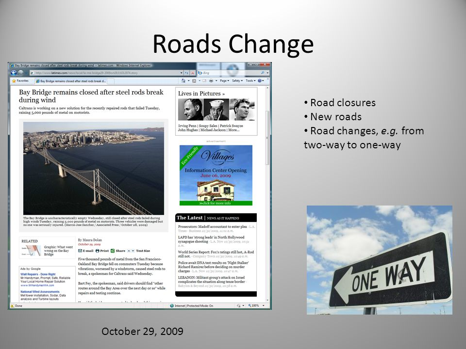 Roads Change October 29, 2009 Road closures New roads Road changes, e.g. from two-way to one-way