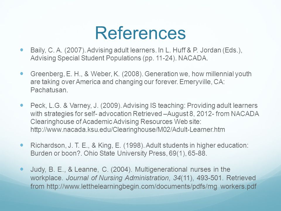 References Baily, C. A. (2007). Advising adult learners.