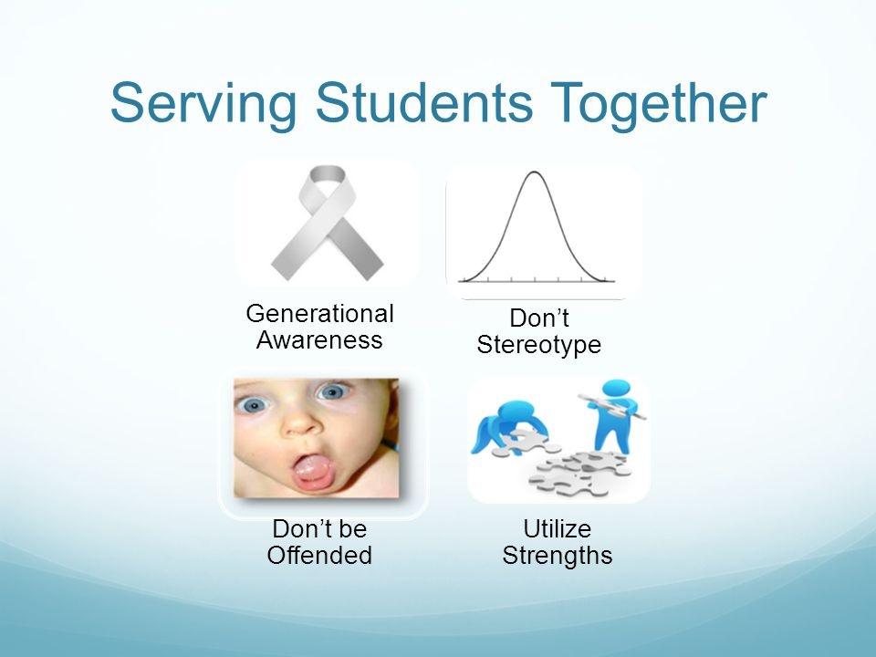 Serving Students Together Generational Awareness Dont Stereotype Dont be Offended Utilize Strengths