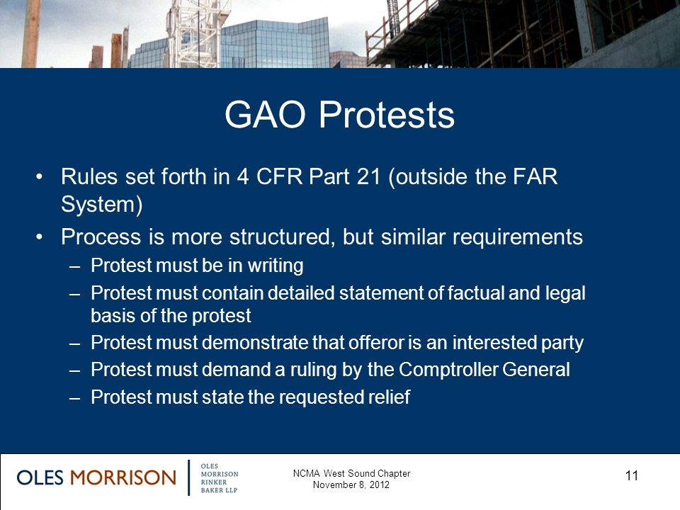 GAO Protests NCMA West Sound Chapter November 8, 2012 11 Rules set forth in 4 CFR Part 21 (outside the FAR System) Process is more structured, but sim