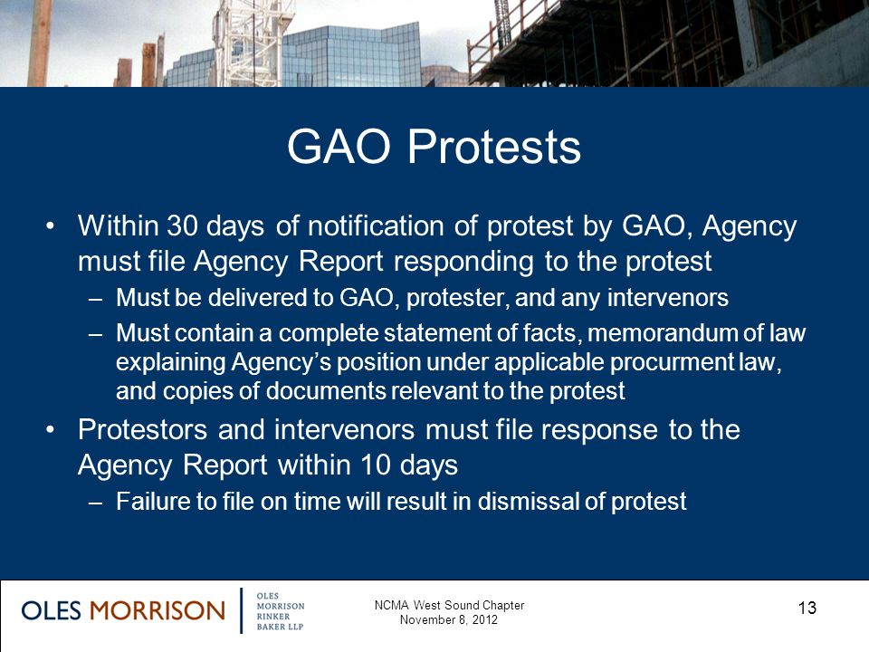 GAO Protests NCMA West Sound Chapter November 8, 2012 13 Within 30 days of notification of protest by GAO, Agency must file Agency Report responding t