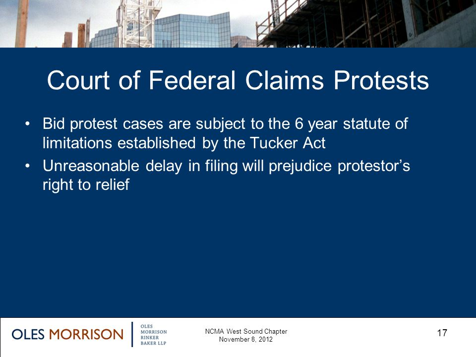 Court of Federal Claims Protests NCMA West Sound Chapter November 8, 2012 17 Bid protest cases are subject to the 6 year statute of limitations establ