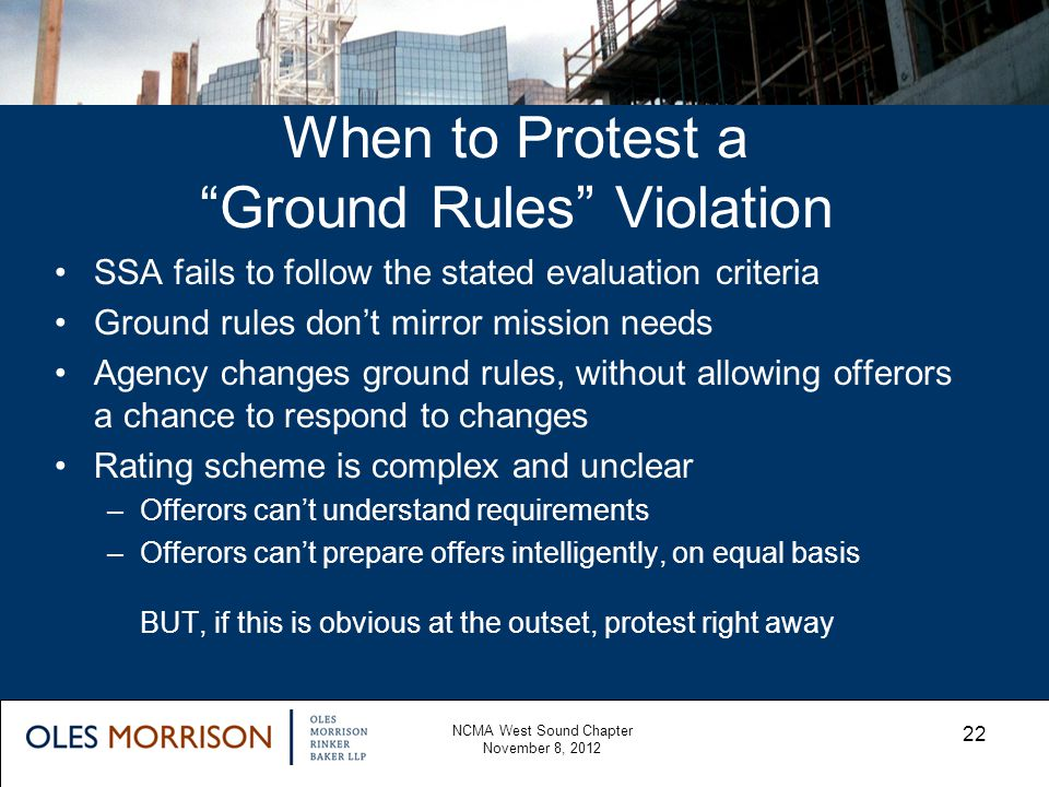 When to Protest a Ground Rules Violation SSA fails to follow the stated evaluation criteria Ground rules dont mirror mission needs Agency changes grou