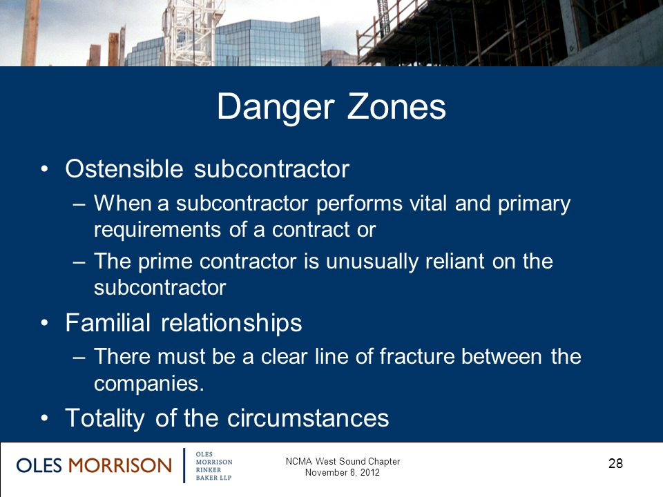 Danger Zones Ostensible subcontractor –When a subcontractor performs vital and primary requirements of a contract or –The prime contractor is unusuall