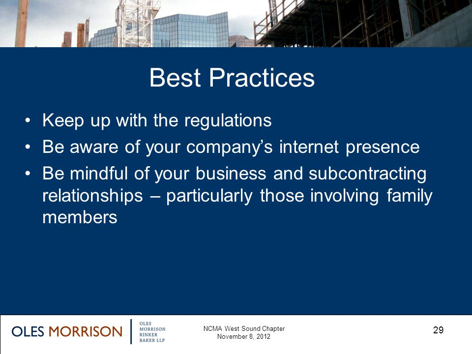 Best Practices Keep up with the regulations Be aware of your companys internet presence Be mindful of your business and subcontracting relationships –