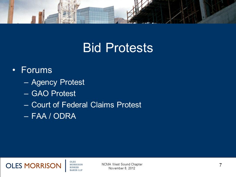 Bid Protests NCMA West Sound Chapter November 8, 2012 7 Forums –Agency Protest –GAO Protest –Court of Federal Claims Protest –FAA / ODRA