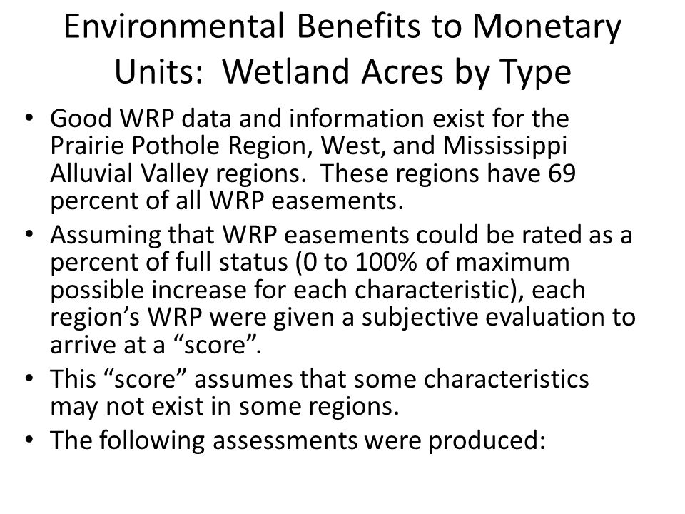 Environmental Benefits to Monetary Units: Wetland Acres by Type Good WRP data and information exist for the Prairie Pothole Region, West, and Mississippi Alluvial Valley regions.
