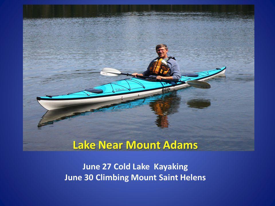 June 27 Cold Lake Kayaking June 30 Climbing Mount Saint Helens Lake Near Mount Adams
