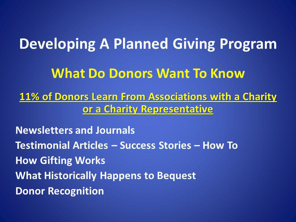 Developing A Planned Giving Program What Do Donors Want To Know 11% of Donors Learn From Associations with a Charity or a Charity Representative Newsl