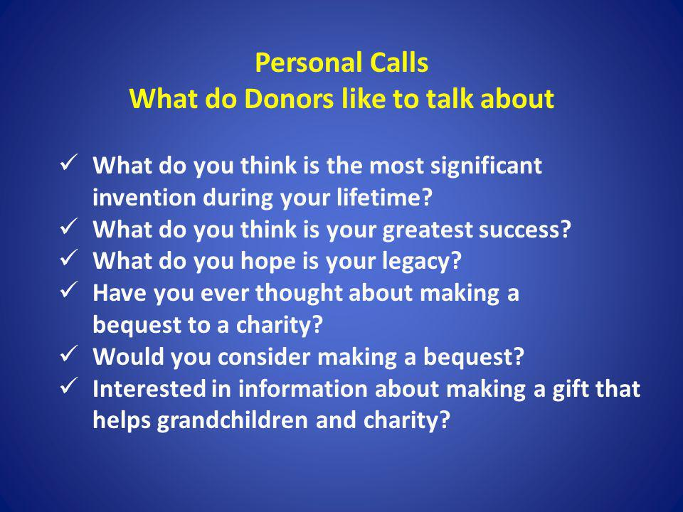 Personal Calls What do Donors like to talk about What do you think is the most significant invention during your lifetime? What do you think is your g