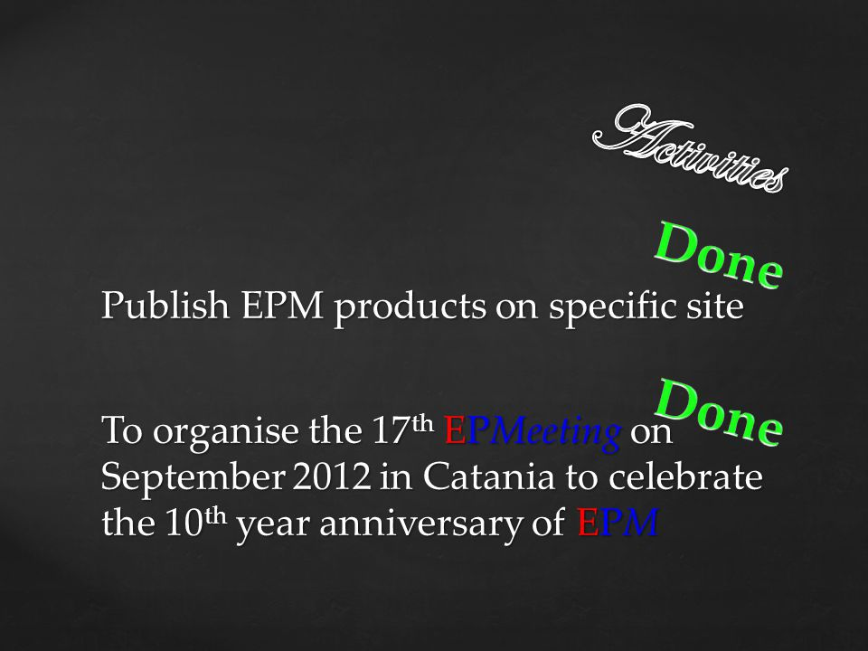 To organise the 17 th EPMeeting on September 2012 in Catania to celebrate the 10 th year anniversary of EPM Publish EPM products on specific site