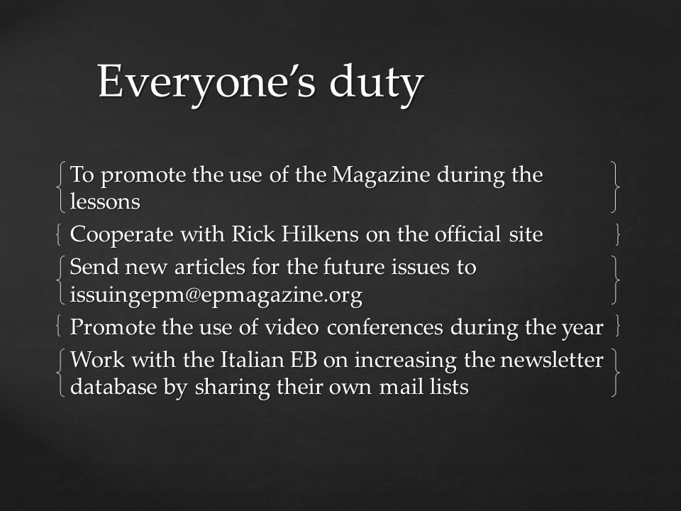 Everyones duty To promote the use of the Magazine during the lessons Cooperate with Rick Hilkens on the official site Send new articles for the future