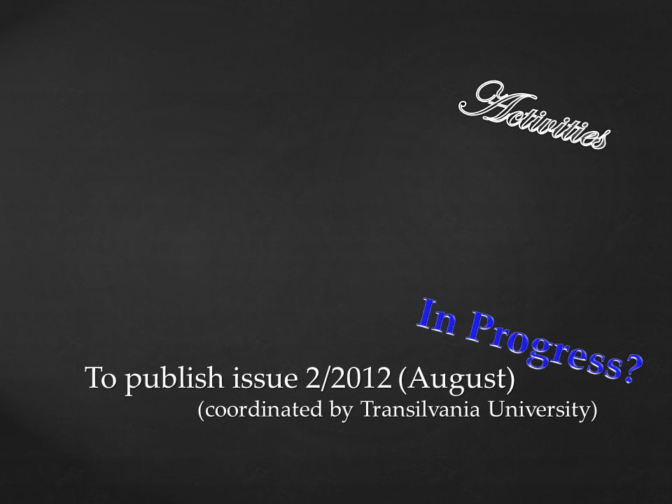 To publish issue 2/2012 (August) (coordinated by Transilvania University)
