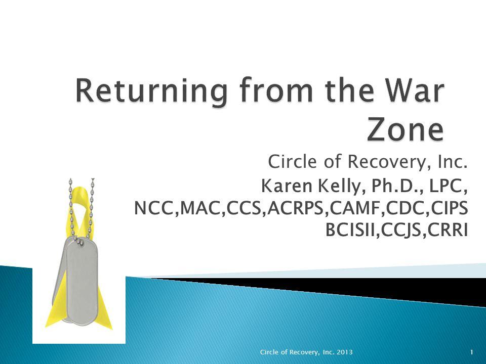Circle of Recovery, Inc. Karen Kelly, Ph.D., LPC, NCC,MAC,CCS,ACRPS,CAMF,CDC,CIPS BCISII,CCJS,CRRI Circle of Recovery, Inc. 20131