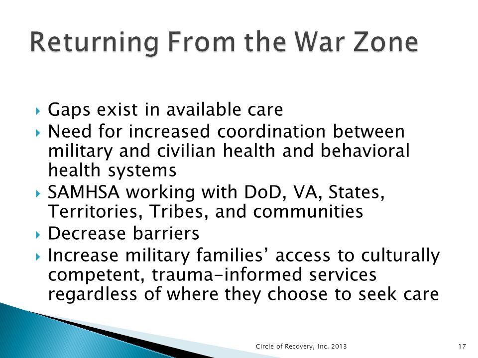 Gaps exist in available care Need for increased coordination between military and civilian health and behavioral health systems SAMHSA working with Do