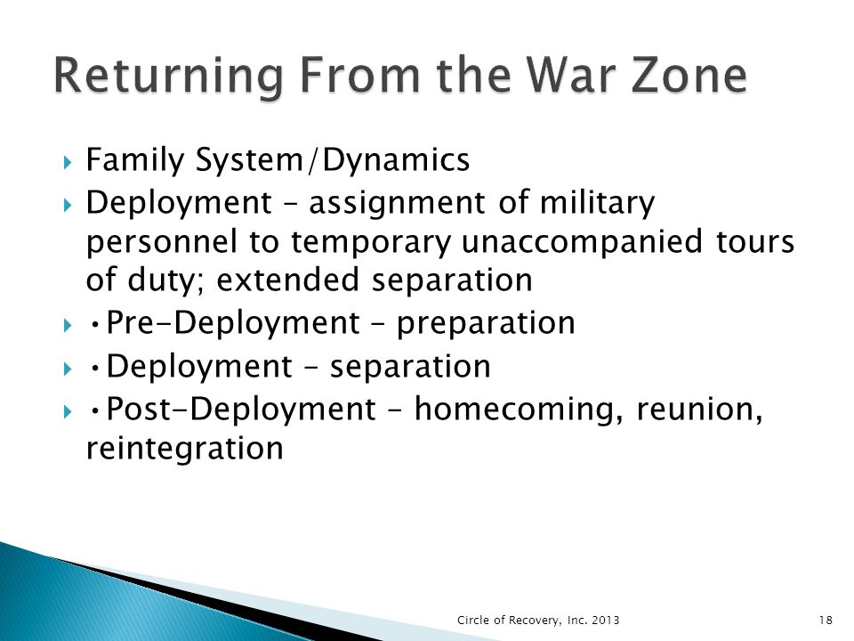Family System/Dynamics Deployment – assignment of military personnel to temporary unaccompanied tours of duty; extended separation Pre-Deployment – pr