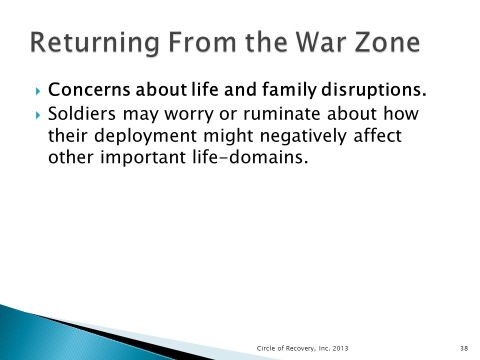 Concerns about life and family disruptions. Soldiers may worry or ruminate about how their deployment might negatively affect other important life-dom