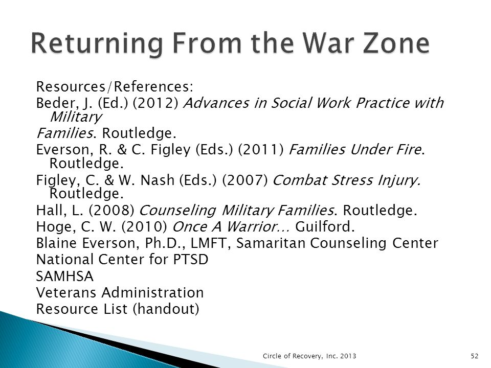 Resources/References: Beder, J. (Ed.) (2012) Advances in Social Work Practice with Military Families. Routledge. Everson, R. & C. Figley (Eds.) (2011)
