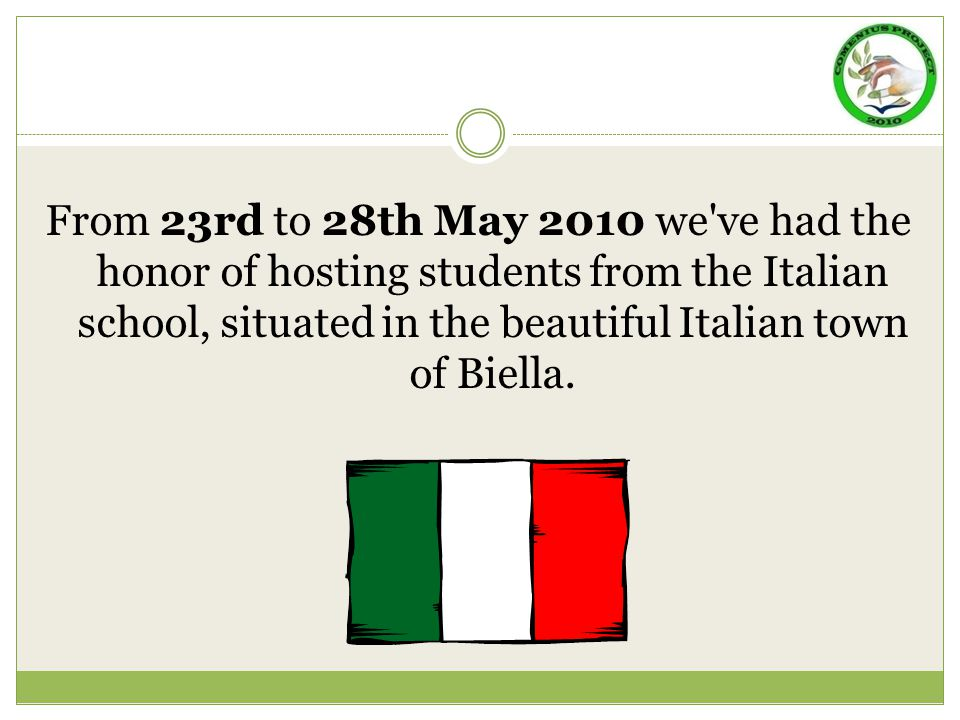 From 23rd to 28th May 2010 we ve had the honor of hosting students from the Italian school, situated in the beautiful Italian town of Biella.