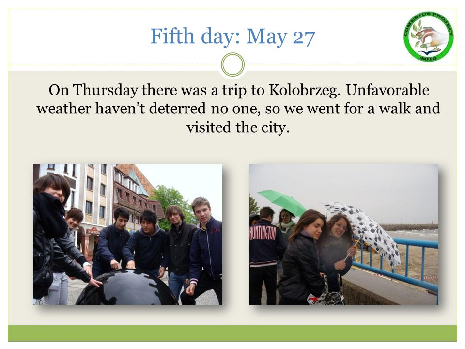 Fifth day: May 27 On Thursday there was a trip to Kolobrzeg.