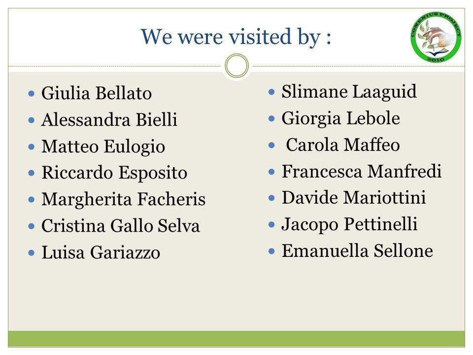 We were visited by : Giulia Bellato Alessandra Bielli Matteo Eulogio Riccardo Esposito Margherita Facheris Cristina Gallo Selva Luisa Gariazzo Slimane