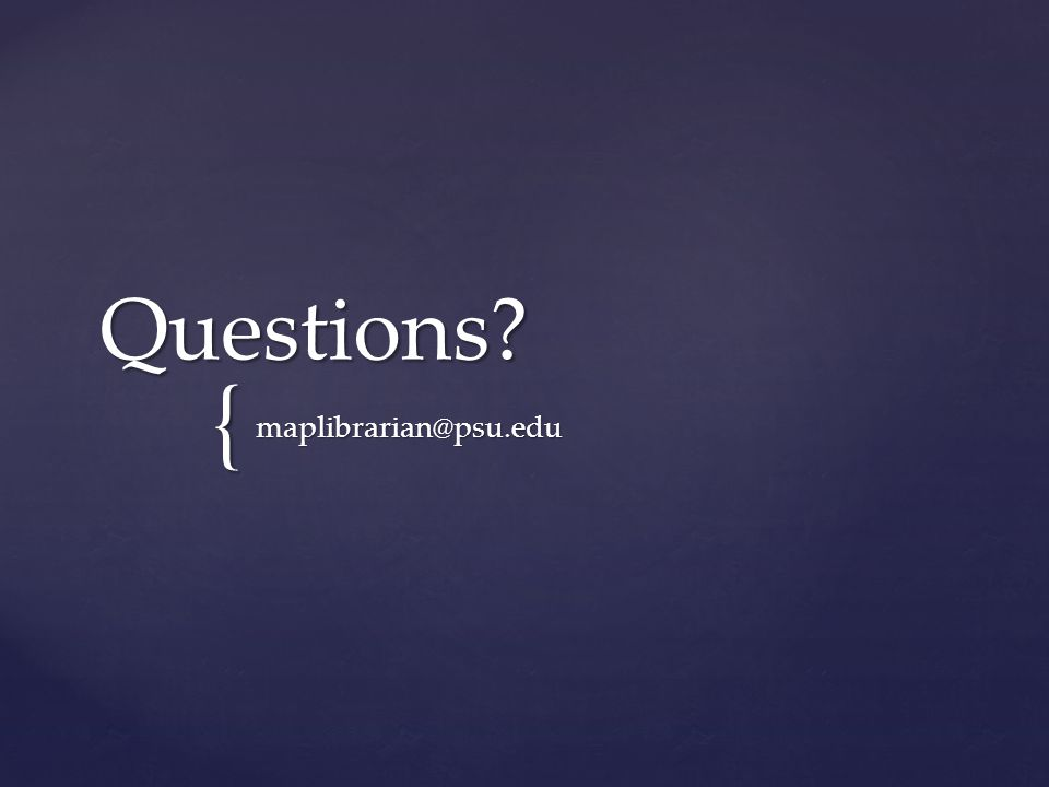 { Questions maplibrarian@psu.edu